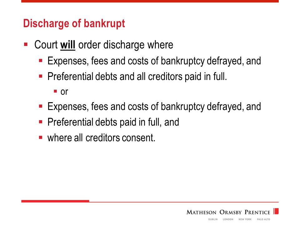 Discharge of bankrupt  Court will order discharge where  Expenses, fees and costs of bankruptcy defrayed, and  Preferential debts and all creditors paid in full.