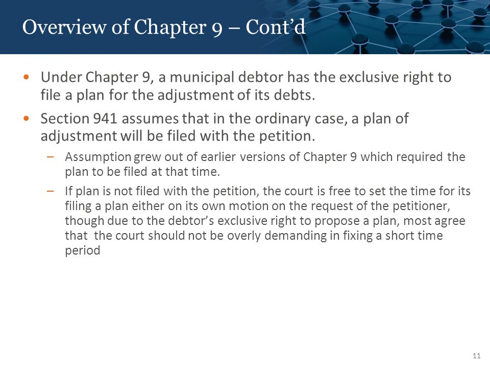 Overview of Chapter 9 – Cont'd Under Chapter 9, a municipal debtor has the exclusive right to file a plan for the adjustment of its debts.