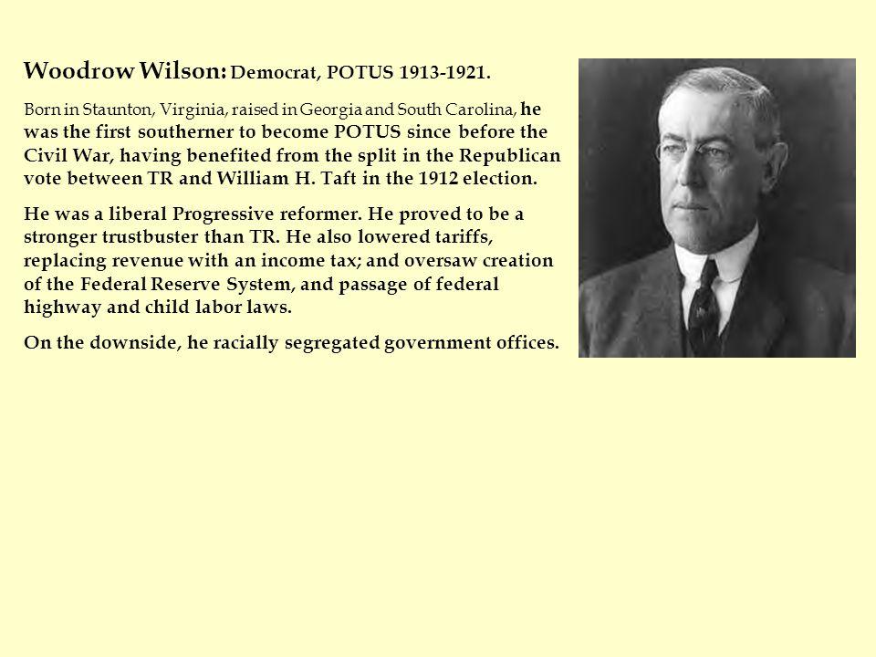 Woodrow Wilson: Democrat, POTUS 1913-1921.