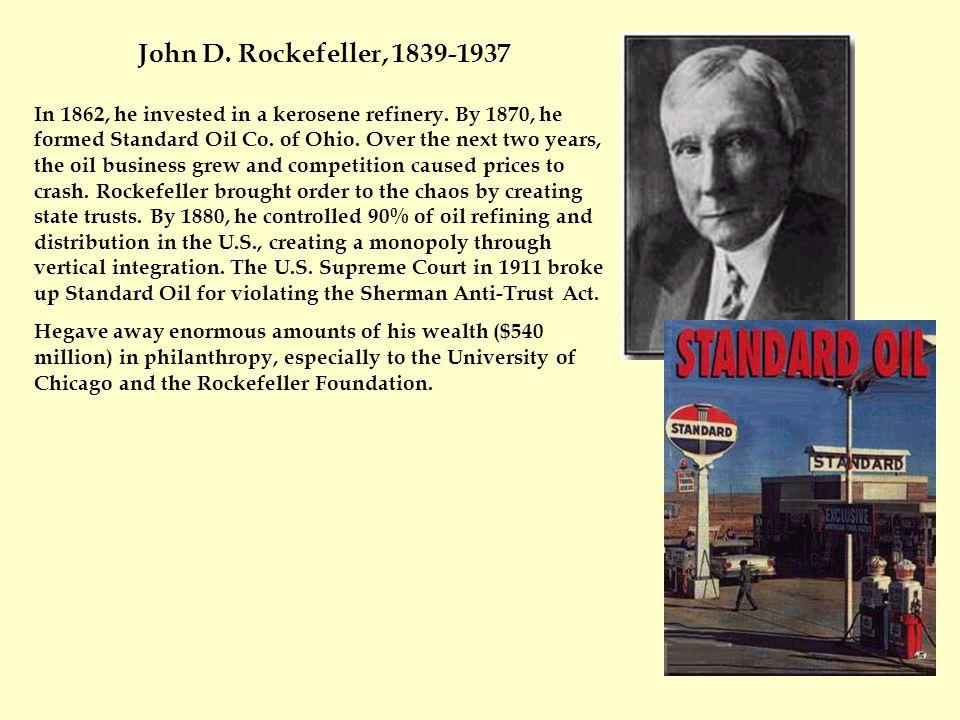 In 1862, he invested in a kerosene refinery. By 1870, he formed Standard Oil Co.