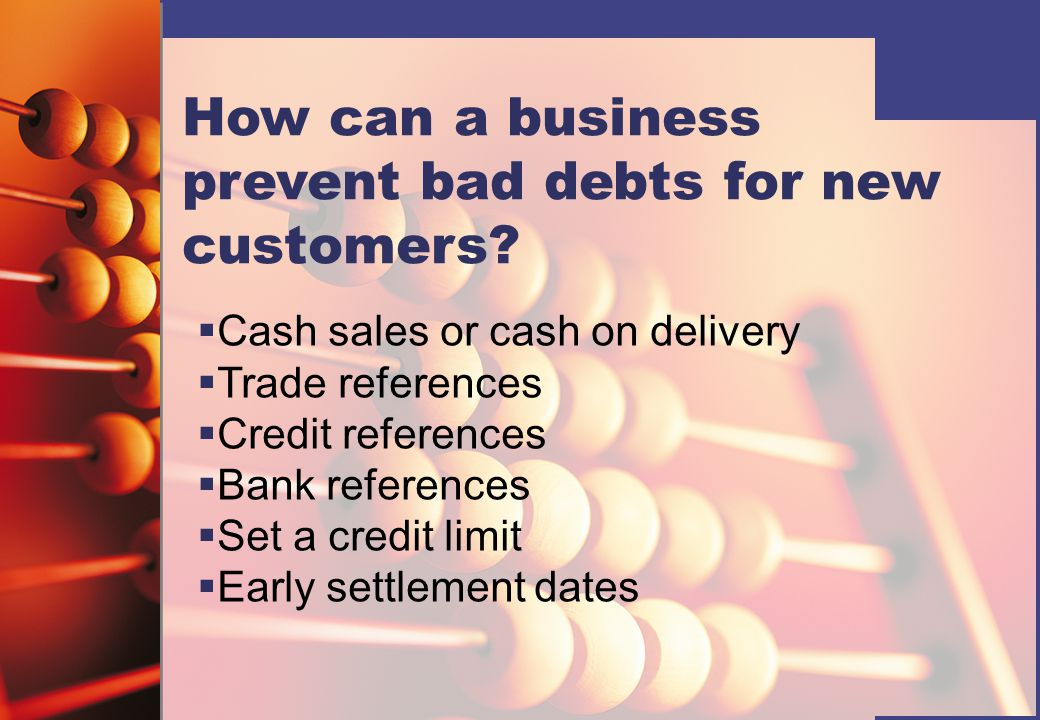 How can a business prevent bad debts for existing customers.