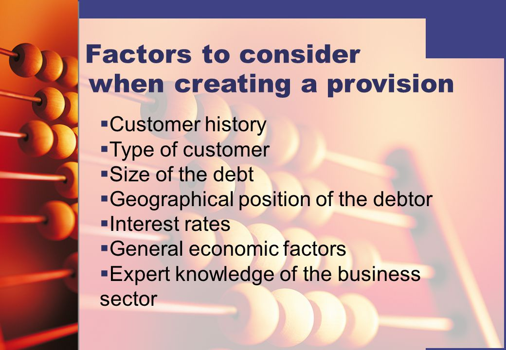 Factors to consider when creating a provision It is common practice for a business to produce an analysis of debtors called an aged debtor analysis.