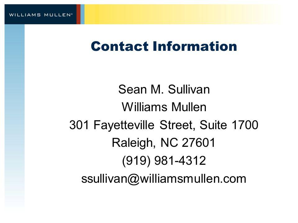 Contact Information Sean M. Sullivan Williams Mullen 301 Fayetteville Street, Suite 1700 Raleigh, NC 27601 (919) 981-4312 ssullivan@williamsmullen.com