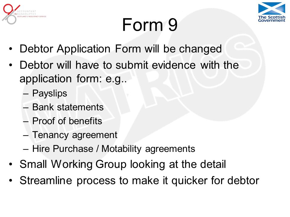 Form 9 Debtor Application Form will be changed Debtor will have to submit evidence with the application form: e.g..