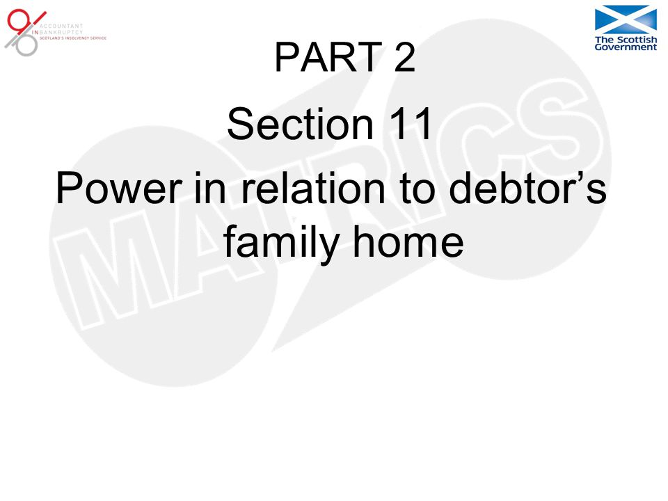 PART 2 Section 11 Power in relation to debtor's family home
