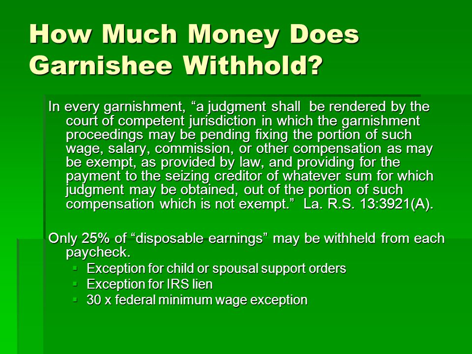 "How Much Money Does Garnishee Withhold? In every garnishment, ""a judgment shall be rendered by the court of competent jurisdiction in which the garnis"