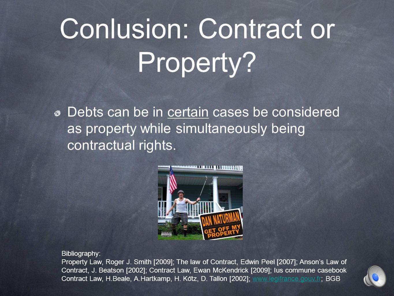 Conlusion: Contract or Property? Debts can be in certain cases be considered as property while simultaneously being contractual rights. Bibliography: