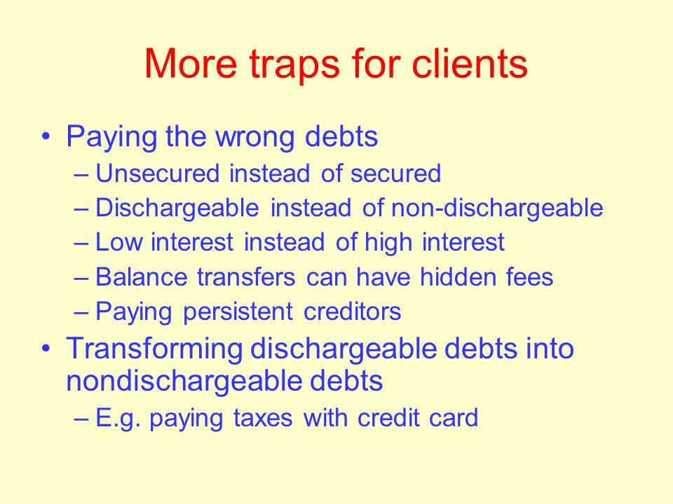 Traps for clients Fraudulent transfers –Actual fraud –Constructive fraud Preferences –What are they? Cf. fraudulent transfers Failing to take full adv