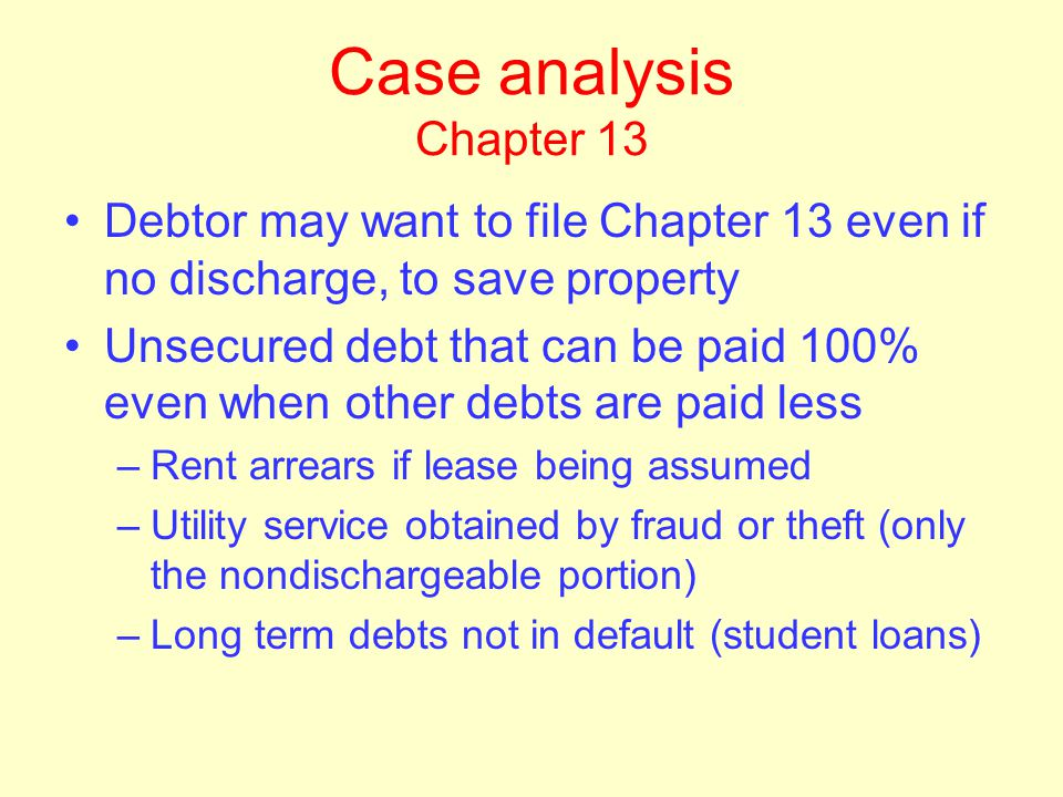 Case analysis – Chapter 7 Liquidation analysis –Is there non exempt property? Dischargeability analysis – Debts that can never be discharged – Debts t