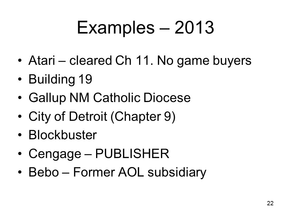 Examples – 2013 Atari – cleared Ch 11. No game buyers Building 19 Gallup NM Catholic Diocese City of Detroit (Chapter 9) Blockbuster Cengage – PUBLISH