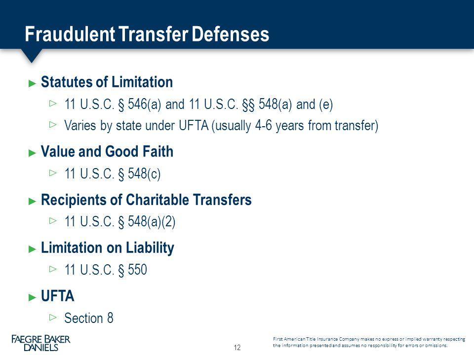 Fraudulent Transfer Defenses ► Statutes of Limitation 11 U.S.C. § 546(a) and 11 U.S.C. §§ 548(a) and (e) Varies by state under UFTA (usually 4-6 years
