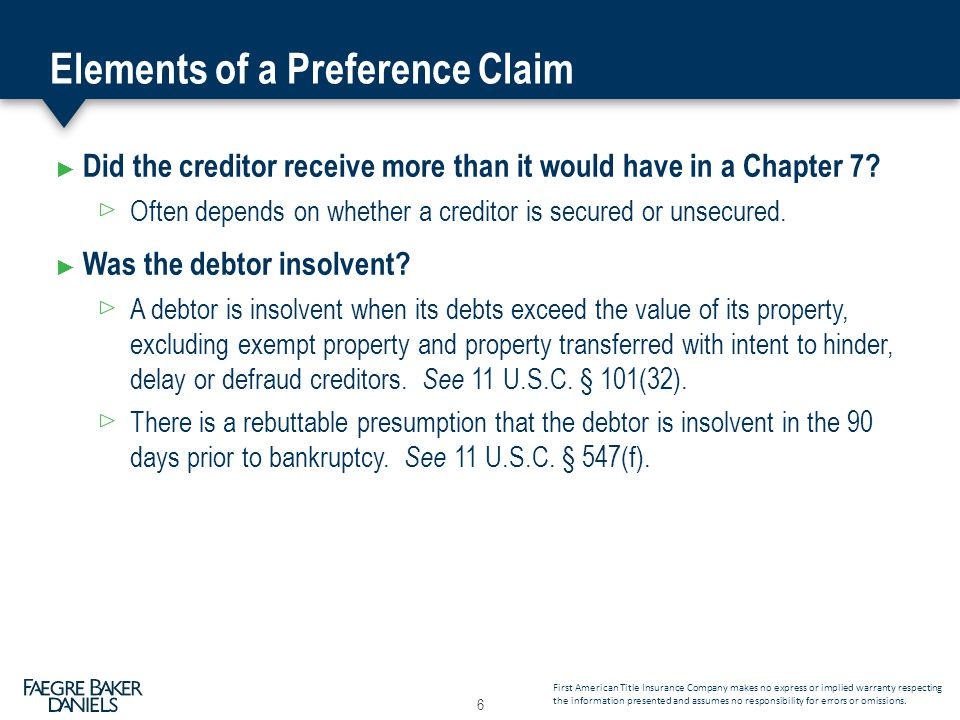 Elements of a Preference Claim ► Did the creditor receive more than it would have in a Chapter 7.