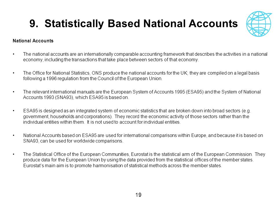 19 9. Statistically Based National Accounts National Accounts The national accounts are an internationally comparable accounting framework that descri