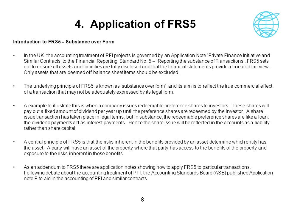 8 4. Application of FRS5 Introduction to FRS5 – Substance over Form In the UK the accounting treatment of PFI projects is governed by an Application N