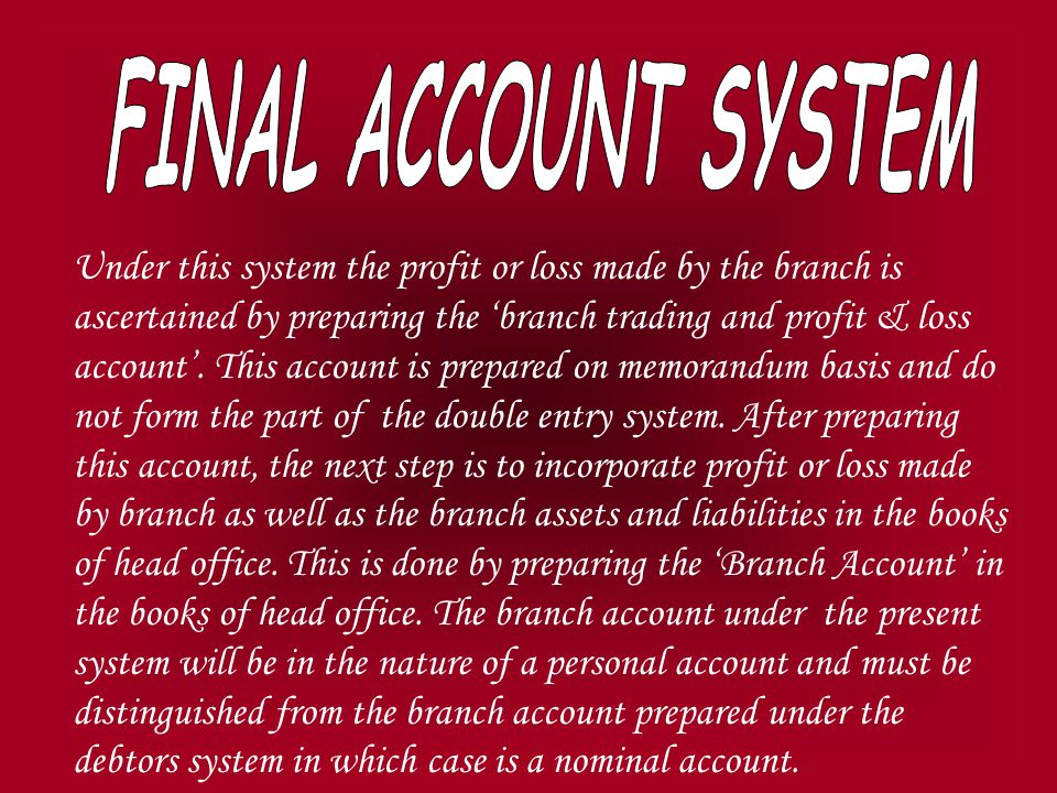 Under this system the profit or loss made by the branch is ascertained by preparing the 'branch trading and profit & loss account'.