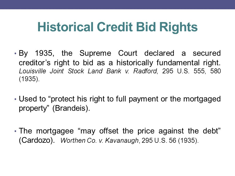 Historical Credit Bid Rights By 1935, the Supreme Court declared a secured creditor's right to bid as a historically fundamental right.