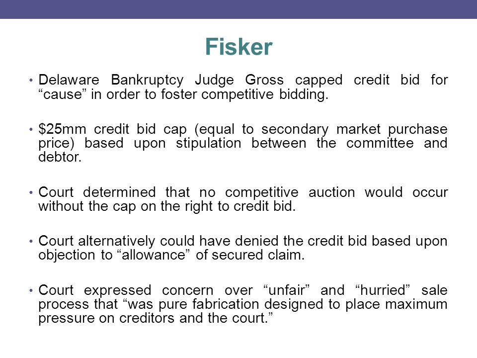 Fisker Delaware Bankruptcy Judge Gross capped credit bid for cause in order to foster competitive bidding.