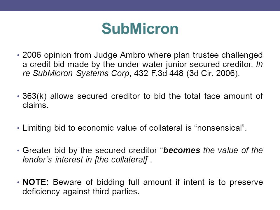 SubMicron 2006 opinion from Judge Ambro where plan trustee challenged a credit bid made by the under-water junior secured creditor.