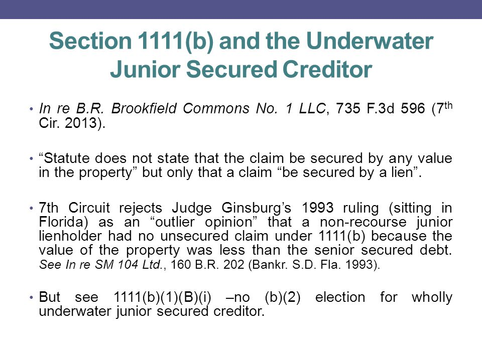 Section 1111(b) and the Underwater Junior Secured Creditor In re B.R.