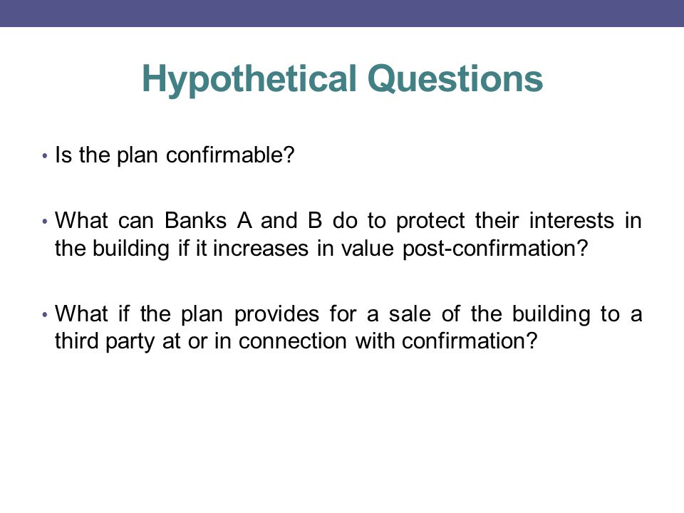 Hypothetical Questions Is the plan confirmable.