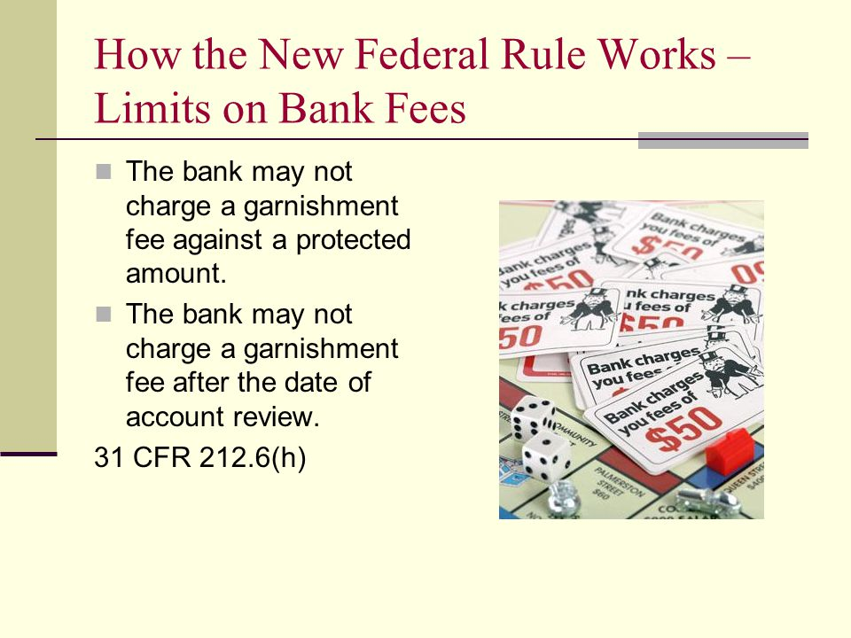 How the New Federal Rule Works – Limits on Bank Fees The bank may not charge a garnishment fee against a protected amount.