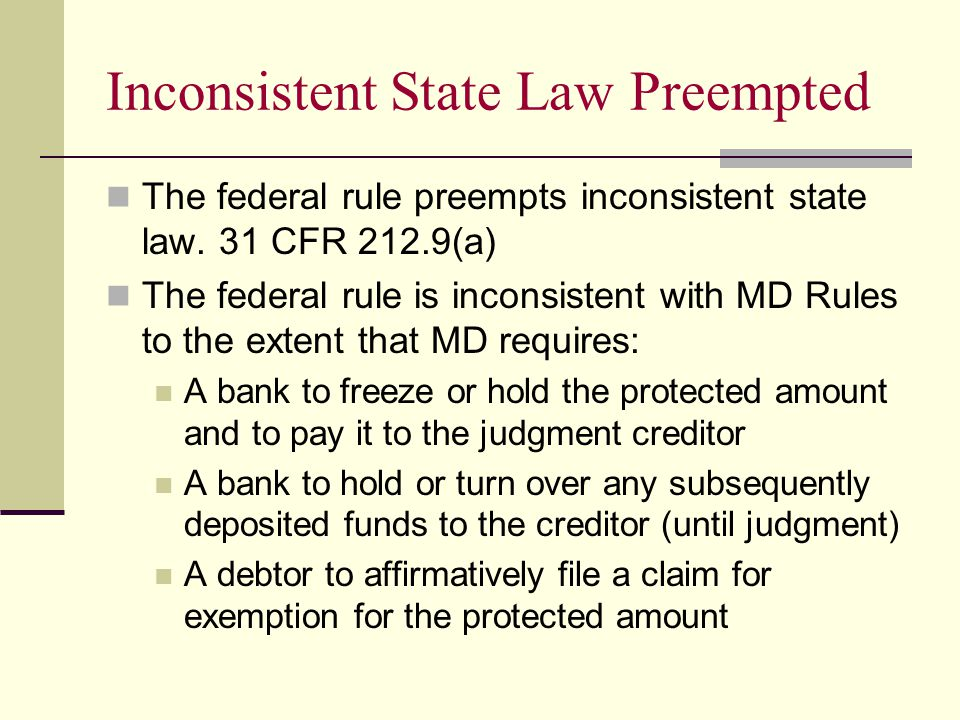Inconsistent State Law Preempted The federal rule preempts inconsistent state law.
