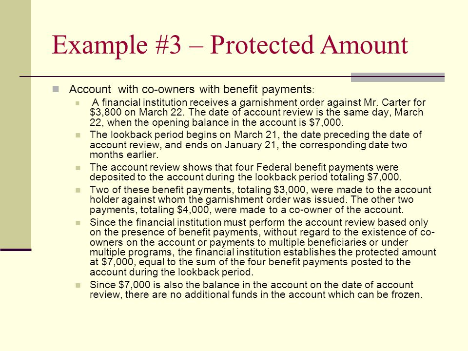 Example #3 – Protected Amount Account with co-owners with benefit payments : A financial institution receives a garnishment order against Mr.