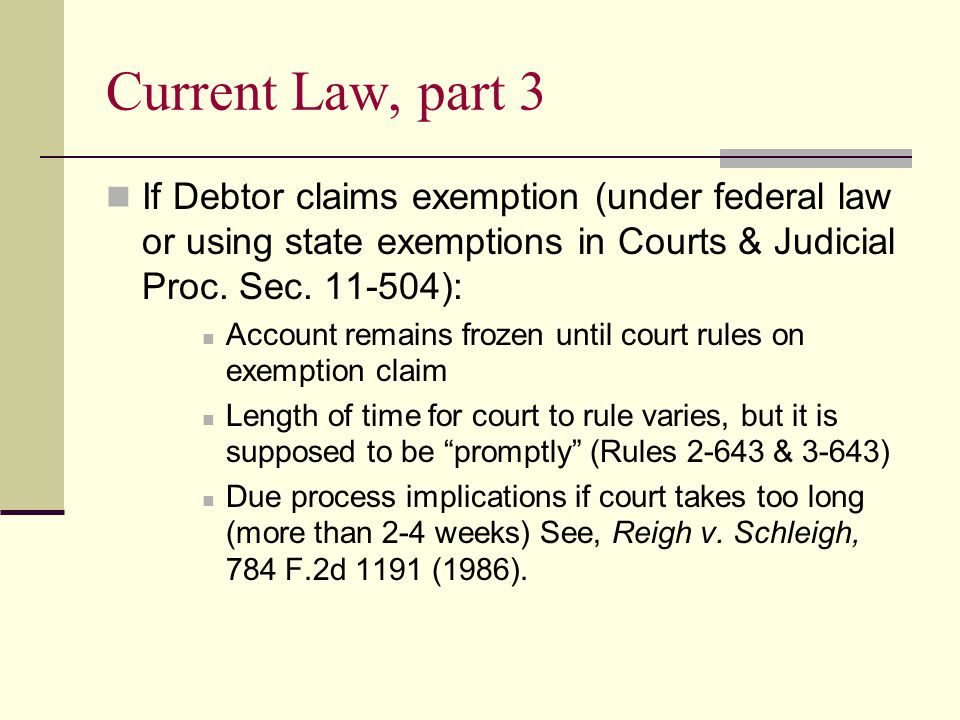 Current Law, part 3 If Debtor claims exemption (under federal law or using state exemptions in Courts & Judicial Proc.