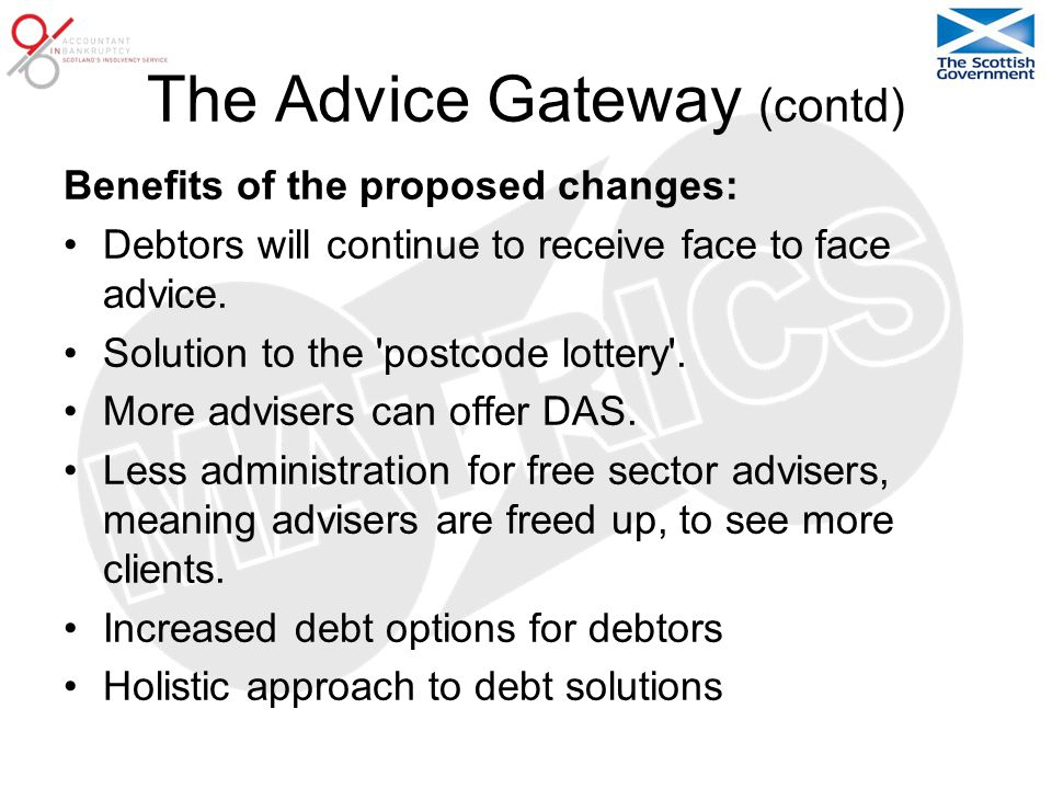The Advice Gateway (contd) Benefits of the proposed changes: Debtors will continue to receive face to face advice.