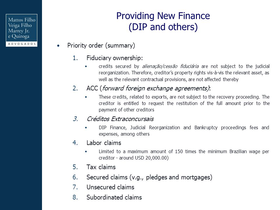 Providing New Finance (DIP and others) Priority order (summary) 1.Fiduciary ownership: credits secured by alienação/cessão fiduciária are not subject to the judicial reorganization.