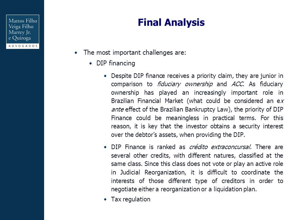 Final Analysis The most important challenges are: DIP financing Despite DIP finance receives a priority claim, they are junior in comparison to fiduciary ownership and ACC.