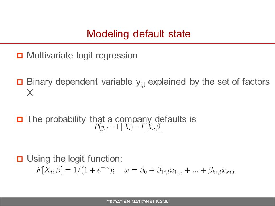 Modeling default state  Multivariate logit regression  Binary dependent variable y i,t explained by the set of factors X  The probability that a company defaults is  Using the logit function: