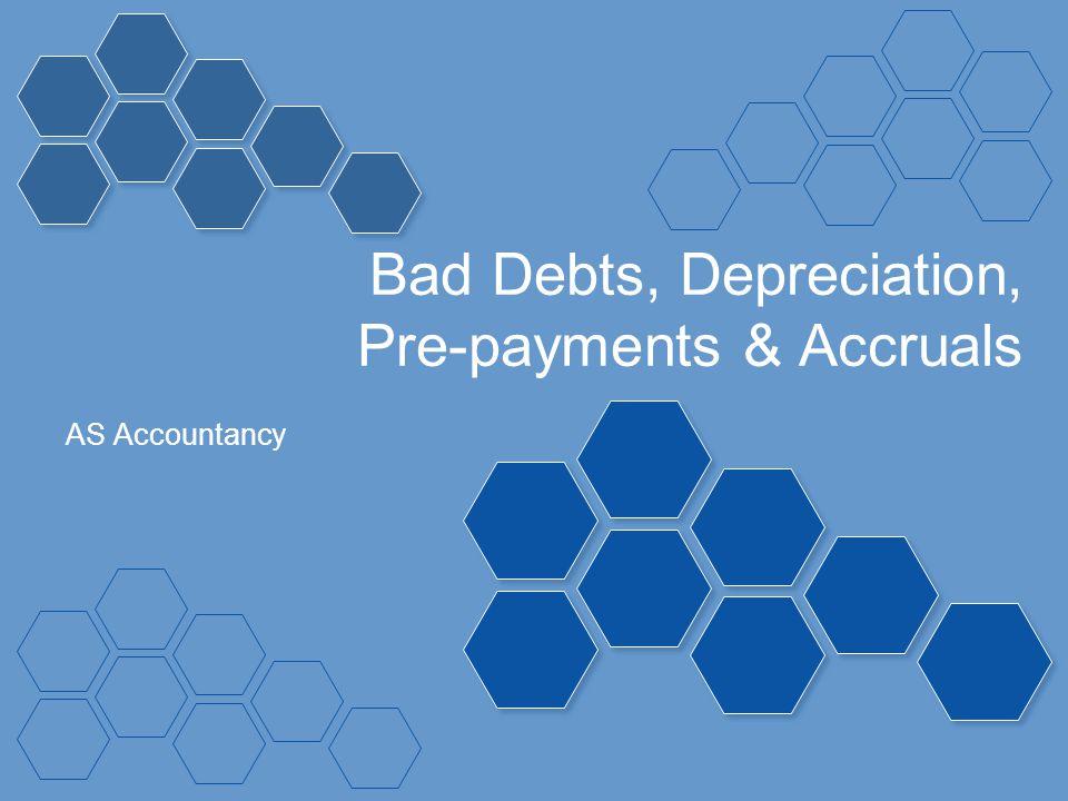 Bad Debts, Depreciation, Pre-payments & Accruals AS Accountancy