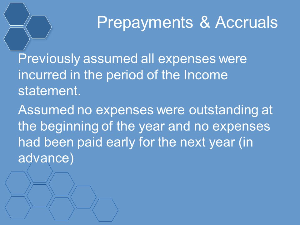 Prepayments & Accruals Previously assumed all expenses were incurred in the period of the Income statement. Assumed no expenses were outstanding at th