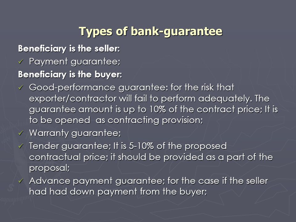Types of bank-guarantee Beneficiary is the seller: Payment guarantee; Payment guarantee; Beneficiary is the buyer: Good-performance guarantee: for the