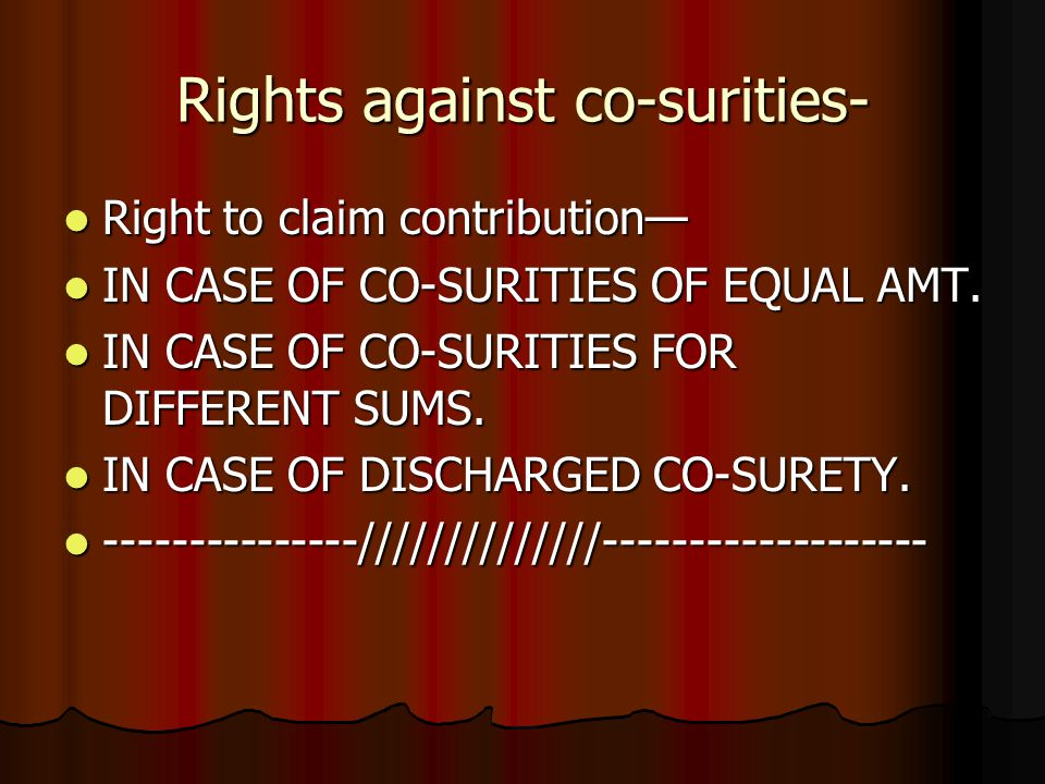 Rights against co-surities- Right to claim contribution— Right to claim contribution— IN CASE OF CO-SURITIES OF EQUAL AMT. IN CASE OF CO-SURITIES OF E
