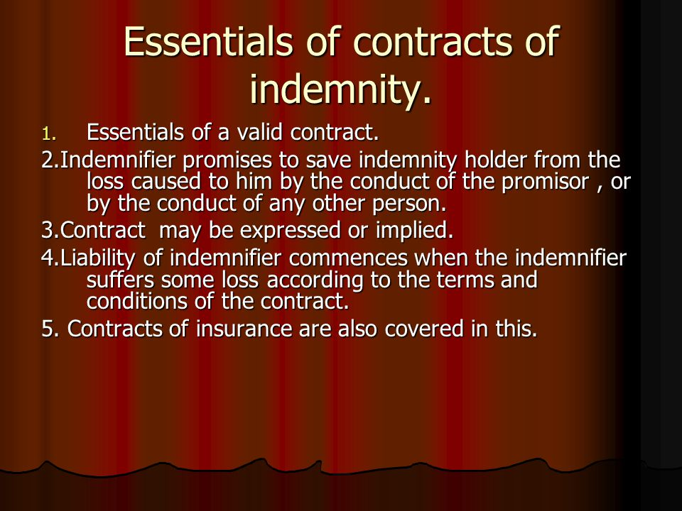 Essentials of contracts of indemnity. 1. Essentials of a valid contract. 2.Indemnifier promises to save indemnity holder from the loss caused to him b