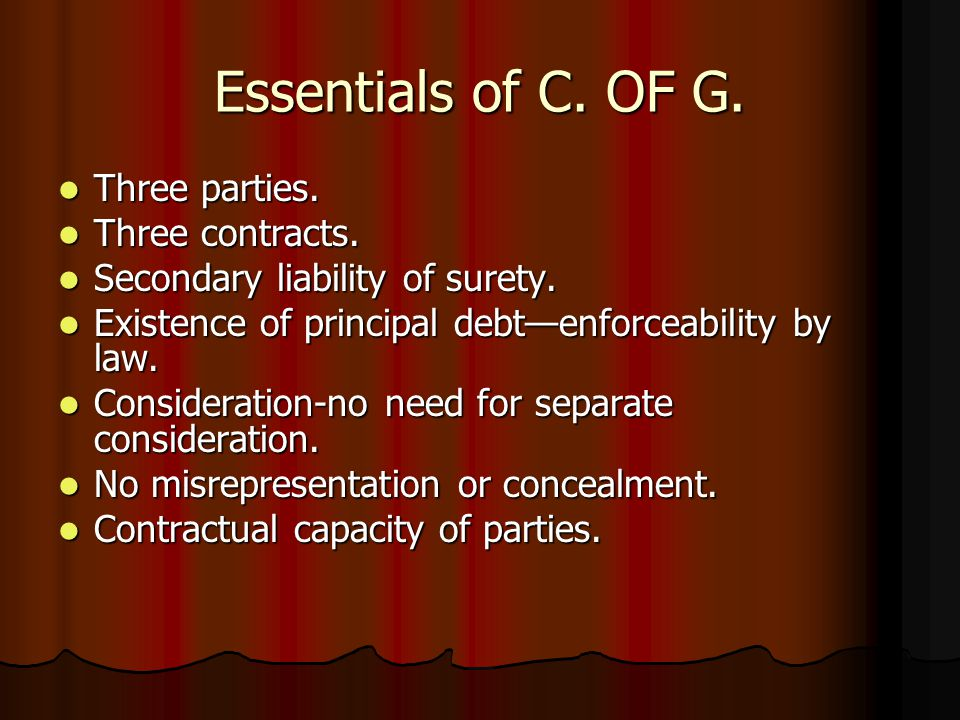 Essentials of C. OF G. Three parties. Three parties. Three contracts. Three contracts. Secondary liability of surety. Secondary liability of surety. E