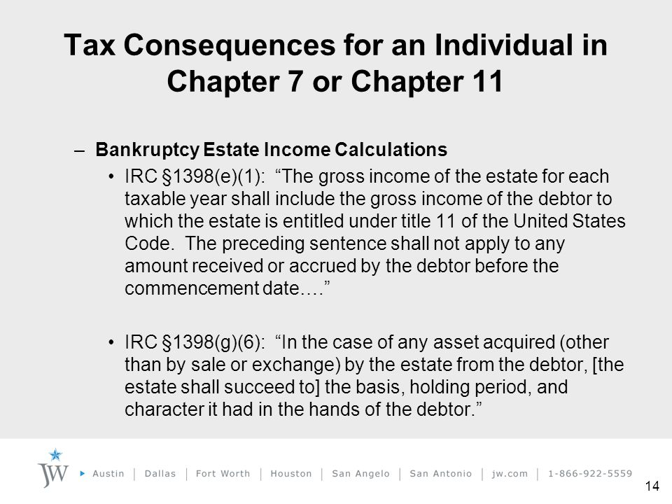"""14 –Bankruptcy Estate Income Calculations IRC §1398(e)(1): """"The gross income of the estate for each taxable year shall include the gross income of the"""