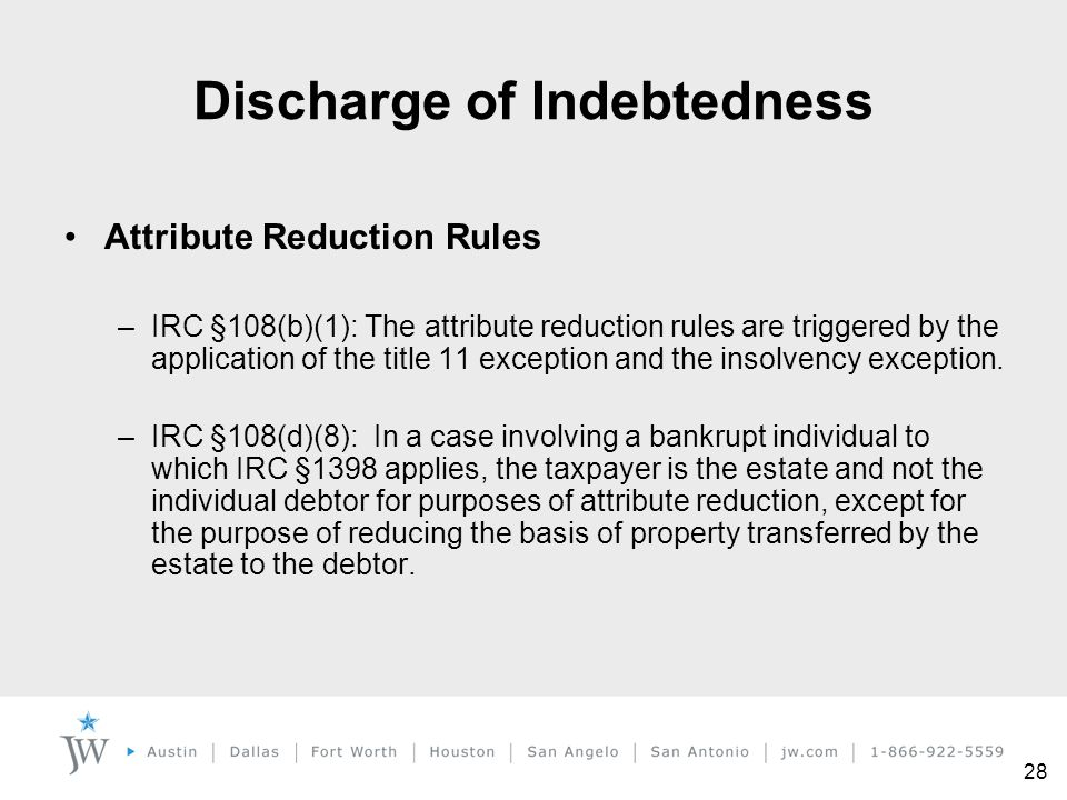 28 Attribute Reduction Rules –IRC §108(b)(1): The attribute reduction rules are triggered by the application of the title 11 exception and the insolve