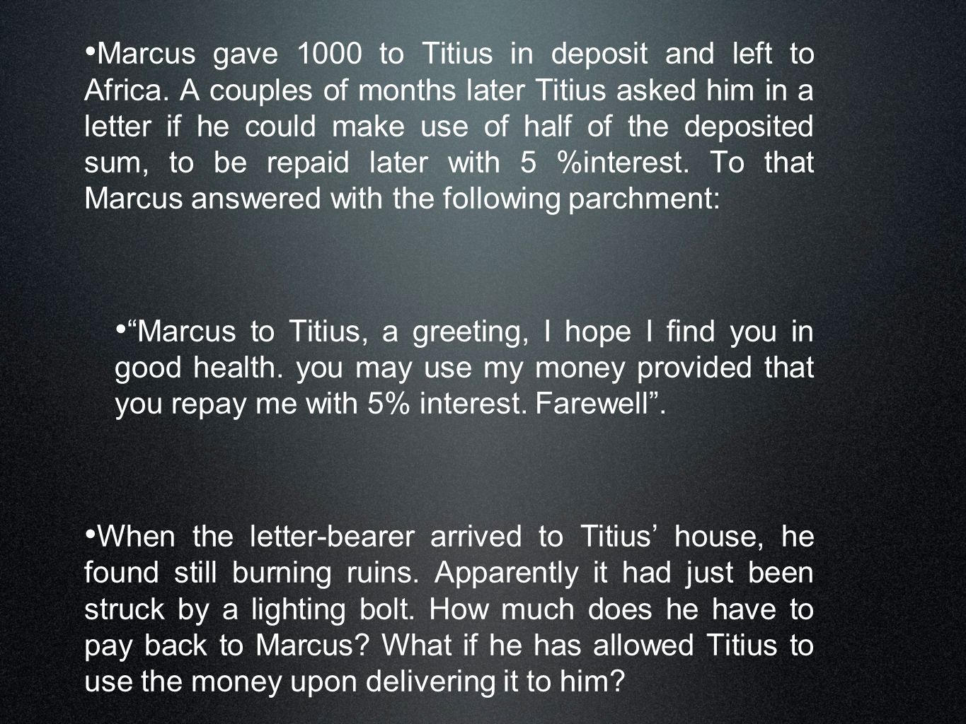 Marcus gave 1000 to Titius in deposit and left to Africa. A couples of months later Titius asked him in a letter if he could make use of half of the d