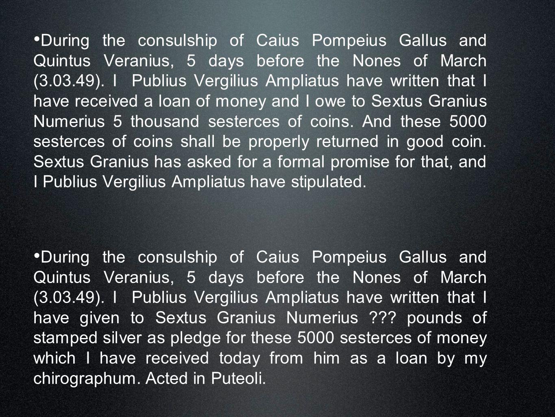 During the consulship of Caius Pompeius Gallus and Quintus Veranius, 5 days before the Nones of March (3.03.49). I Publius Vergilius Ampliatus have wr