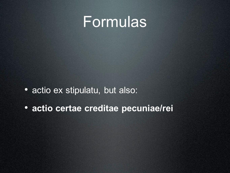 Formulas actio ex stipulatu, but also: actio certae creditae pecuniae/rei