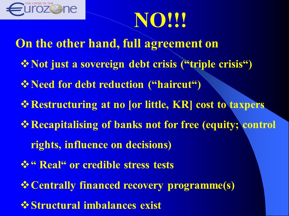 """NO!!!  Not just a sovereign debt crisis (""""triple crisis"""")  Need for debt reduction (""""haircut"""")  Restructuring at no [or little, KR] cost to taxpers"""
