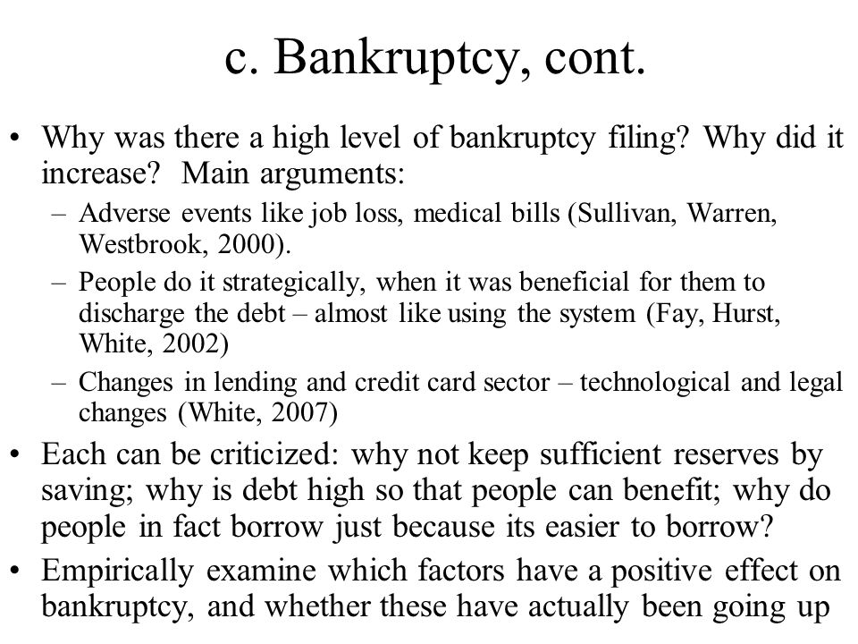 c. Bankruptcy, cont. Why was there a high level of bankruptcy filing.