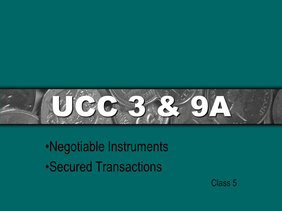UCC 3 & 9A Negotiable Instruments Secured Transactions Class 5