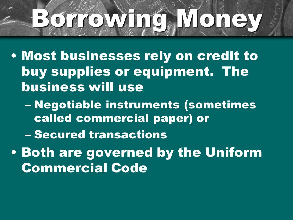 Borrowing Money Most businesses rely on credit to buy supplies or equipment.