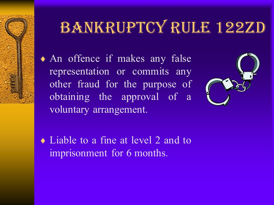 Bankruptcy Rule 122ZD  An offence if makes any false representation or commits any other fraud for the purpose of obtaining the approval of a voluntary arrangement.
