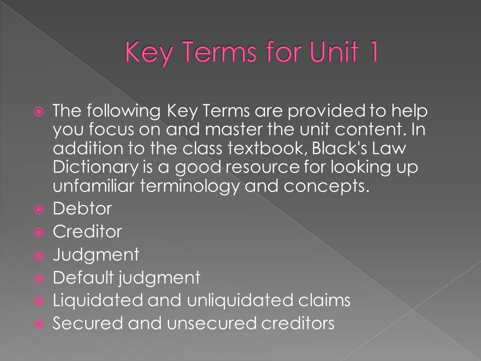  The following Key Terms are provided to help you focus on and master the unit content. In addition to the class textbook, Black's Law Dictionary is