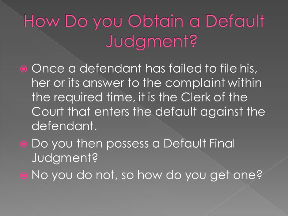  Once a defendant has failed to file his, her or its answer to the complaint within the required time, it is the Clerk of the Court that enters the d